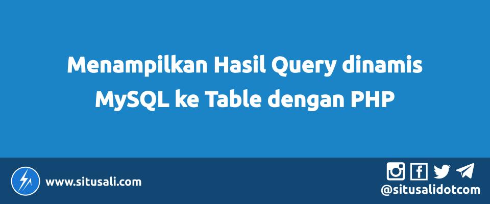 Menampilkan Hasil Query dinamis MySQL ke Table dengan PHP